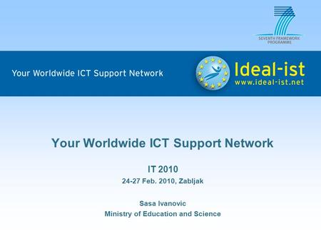 Your Worldwide ICT Support Network IT 2010 24-27 Feb. 2010, Zabljak Sasa Ivanovic Ministry of Education and Science.
