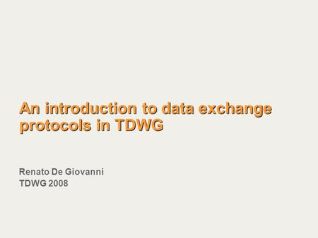 An introduction to data exchange protocols in TDWG Renato De Giovanni TDWG 2008.