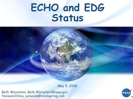 1 ECHO and EDG Status May 9, 2006 Beth Weinstein, Yonsook Enloe,
