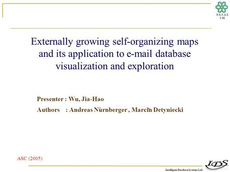 Intelligent Database Systems Lab N.Y.U.S.T. I. M. Externally growing self-organizing maps and its application to e-mail database visualization and exploration.