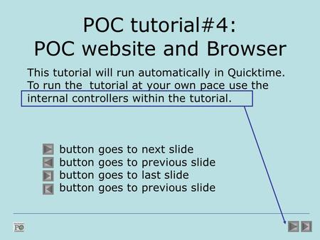 POC tutorial#4: POC website and Browser This tutorial will run automatically in Quicktime. To run the tutorial at your own pace use the internal controllers.