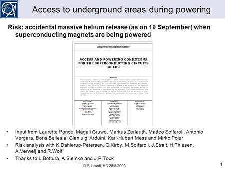 R.Schmidt, HC 28/5/2009 1 Access to underground areas during powering Risk: accidental massive helium release (as on 19 September) when superconducting.