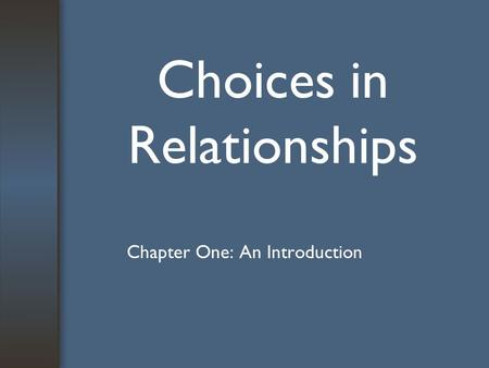 Choices in Relationships Chapter One: An Introduction.