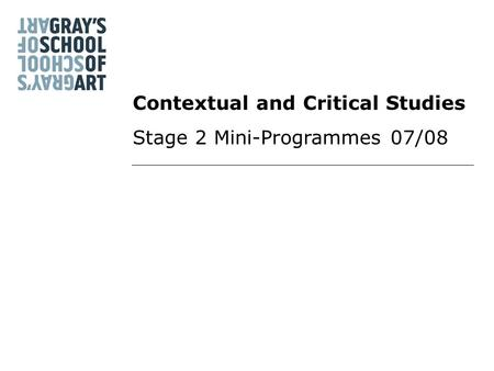 Contextual and Critical Studies Stage 2 Mini-Programmes 07/08.