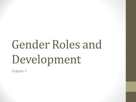 Gender Roles and Development Chapter 7. Gender Roles in the Family Roles are not innate but are learned Progress toward Egalitarian roles in family However,