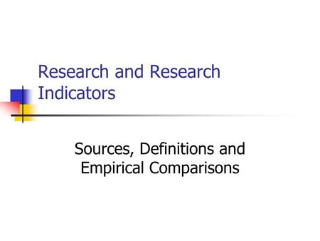 Research and Research Indicators Sources, Definitions and Empirical Comparisons.