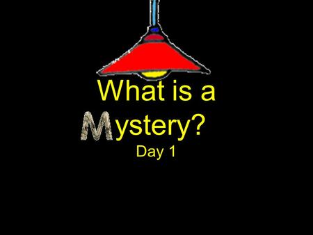 What is a ystery? Day 1 What you will discover today! Today, you will learn to  define vocabulary that appears regularly in mysteries.