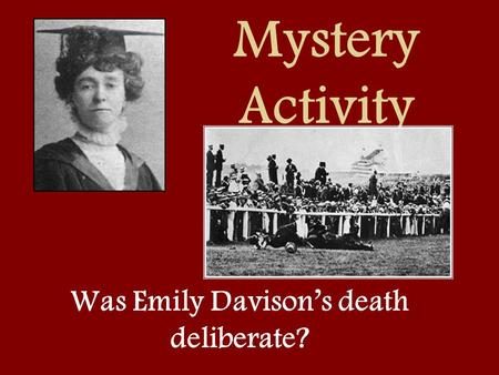 Mystery Activity Was Emily Davison's death deliberate?
