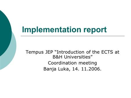 "Implementation report Tempus JEP ""Introduction of the ECTS at B&H Universities"" Coordination meeting Banja Luka, 14. 11.2006."