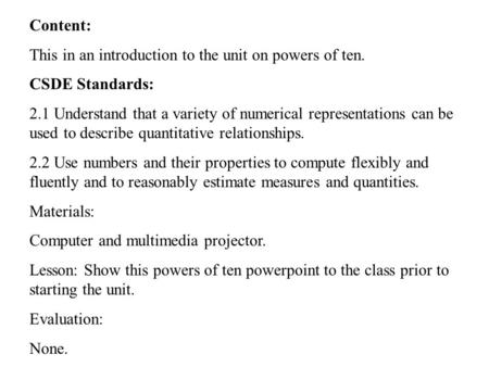 Content: This in an introduction to the unit on powers of ten. CSDE Standards: 2.1 Understand that a variety of numerical representations can be used to.