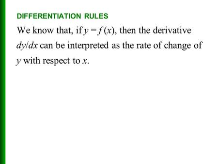 DIFFERENTIATION RULES We know that, if y = f (x), then the derivative dy/dx can be interpreted as the rate of change of y with respect to x.