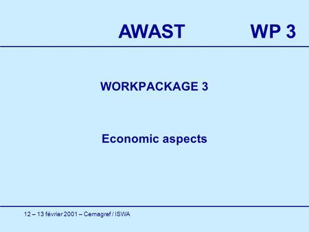 12 – 13 février 2001 – Cemagref / ISWA WORKPACKAGE 3 Economic aspects AWASTWP 3.