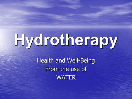 Hydrotherapy Health and Well-Being From the use of WATER.