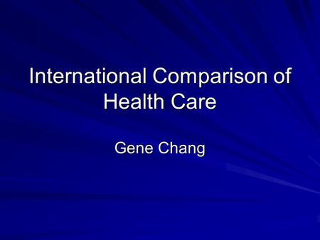 International Comparison of Health Care Gene Chang.