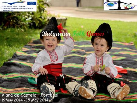 Bulgarian Folk Games Viana de Castelo – Portugal 19May 2014 -25 May 2014.