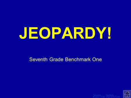 Template by Modified by Bill Arcuri, WCSD Chad Vance, CCISD Click Once to Begin JEOPARDY! Seventh Grade Benchmark One.
