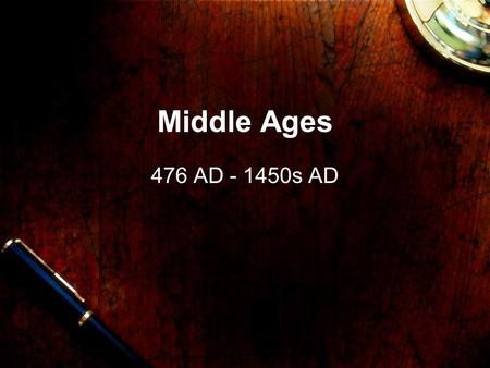 Middle Ages 476 AD - 1450s AD. Fall of the Roman Empire.