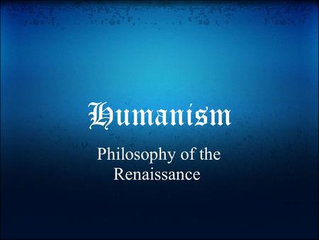 Humanism Philosophy of the Renaissance. What is Humanism? Is the belief in the worth and potential of all individuals. It is the balance between religious.