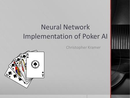 Neural Network Implementation of Poker AI Christopher Kramer.