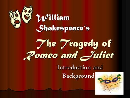 Romeo and Juliet Romeo and Juliet Introduction and Introduction and Background Background William Shakespeare's The Tragedy of.
