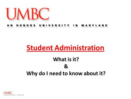 Student Administration What is it? & Why do I need to know about it?