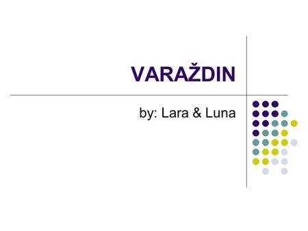 VARAŽDIN by: Lara & Luna. Some facts about Varaždin - Varaždin is a city in North Croatia - It has the population of almost 47,000 people - The centre.