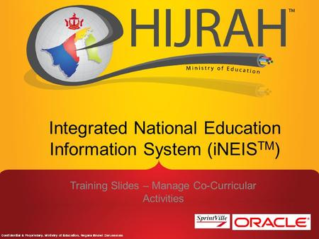 Training Slides – Manage Co-Curricular Activities Integrated National Education Information System (iNEIS TM )