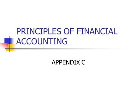 PRINCIPLES OF FINANCIAL ACCOUNTING APPENDIX C. Simple vs Compound interest BEC1: A.5,000 x 8% x 12 = 4,800 5,000 + 4,800 = 9,800  B.Table 1, 8%, 12 years.