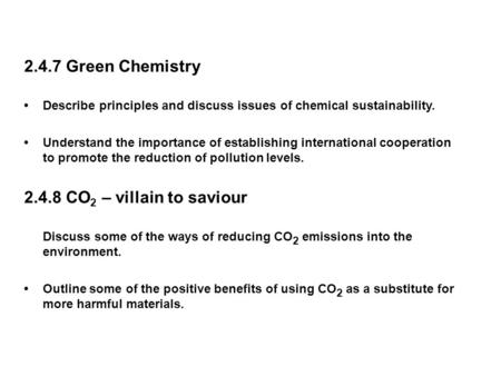 2.4.7 Green Chemistry Describe principles and discuss issues of chemical sustainability. Understand the importance of establishing international cooperation.