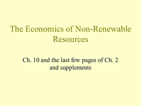 The Economics of Non-Renewable Resources Ch. 10 and the last few pages of Ch. 2 and supplements.