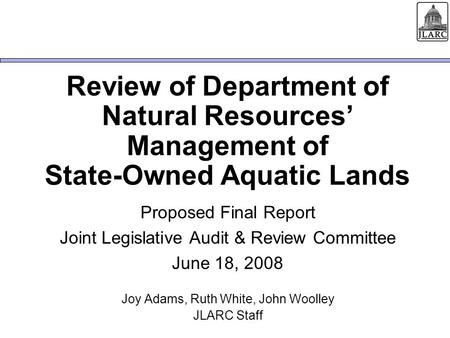 Review of Department of Natural Resources' Management of State-Owned Aquatic Lands Proposed Final Report Joint Legislative Audit & Review Committee June.
