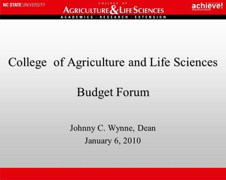 College of Agriculture and Life Sciences Budget Forum Johnny C. Wynne, Dean January 6, 2010.