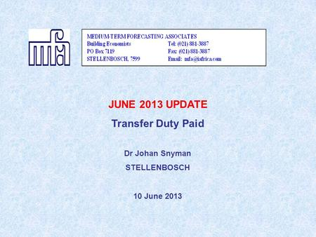 JUNE 2013 UPDATE Transfer Duty Paid Dr Johan Snyman STELLENBOSCH 10 June 2013.