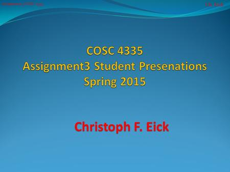 Ch. Eick Assignment 3 COSC 4355 Christoph F. Eick.