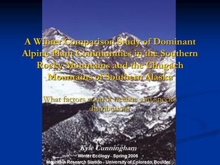 A Winter Comparison Study of Dominant Alpine Plant Communities in the Southern Rocky Mountains and the Chugach Mountains of Southern Alaska What factors.