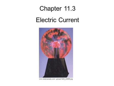 Chapter 11.3 Electric Current www.retailcanada.com/ upload/1220_A006N.jpg.