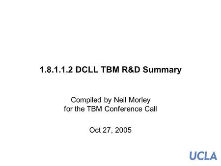 1.8.1.1.2 DCLL TBM R&D Summary Compiled by Neil Morley for the TBM Conference Call Oct 27, 2005.