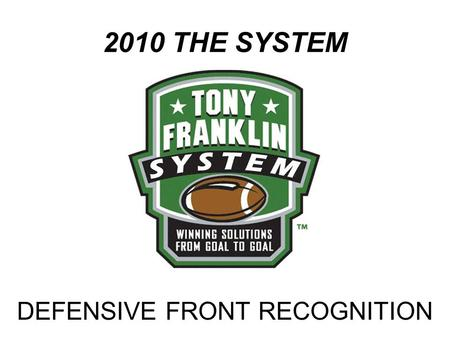 2010 THE SYSTEM DEFENSIVE FRONT RECOGNITION. 4-3 MIKE LT- MAN LG- MAN TO MIKE RT- MAN RG-MAN TO MIKE C- MAN TO MIKE F- DUAL SAM TO EDGE, SKY H- WILL TO.
