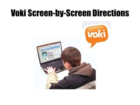 "Voki Screen-by-Screen Directions. Go to Voki.com and click on ""Voki for Education"" Tab."