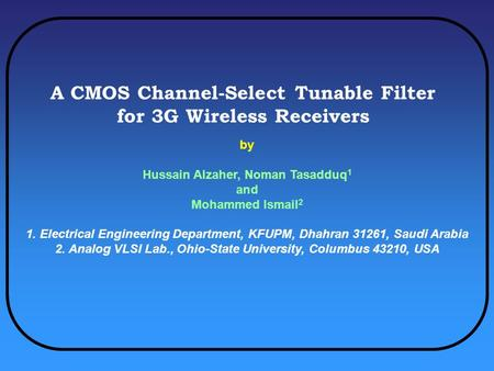 A CMOS Channel-Select Tunable Filter for 3G Wireless Receivers by Hussain Alzaher, Noman Tasadduq 1 and Mohammed Ismail 2 1. Electrical Engineering Department,