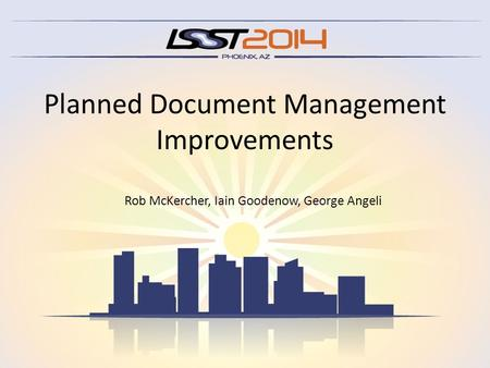 Planned Document Management Improvements Rob McKercher, Iain Goodenow, George Angeli.
