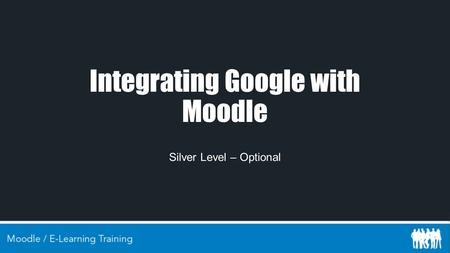 Integrating Google with Moodle Silver Level – Optional.