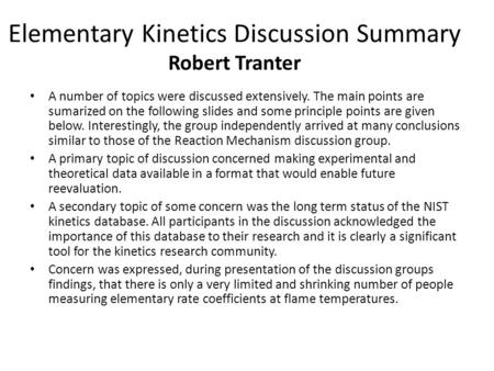 Elementary Kinetics Discussion Summary Robert Tranter A number of topics were discussed extensively. The main points are sumarized on the following slides.