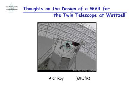 Thoughts on the Design of a WVR for Alan Roy (MPIfR) the Twin Telescope at Wettzell.