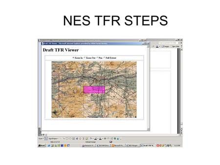 NES TFR STEPS. What is NES? The NOTAM Entry System (NES) is an FAA program designed to simplify and expedite the TFR request process. By requesting a.