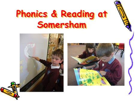 Phonics & Reading at Somersham. Letters & Sounds Six Phases from Nursery to Year 2 Daily phonics sessions with the teacher. Some children may receive.