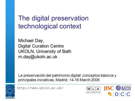 The digital preservation technological context Michael Day, Digital Curation Centre UKOLN, University of Bath