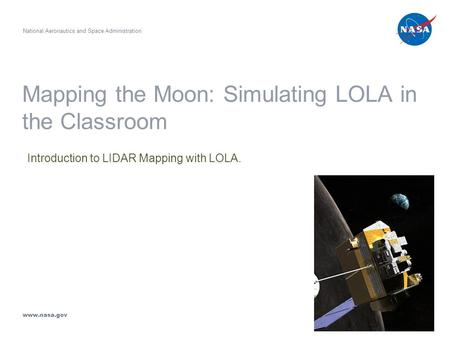 Mapping the Moon: Simulating LOLA in the Classroom Introduction to LIDAR Mapping with LOLA. National Aeronautics and Space Administration www.nasa.gov.
