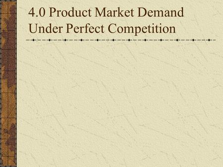 4.0 Product Market Demand Under Perfect Competition.