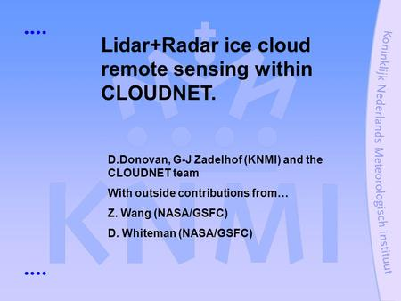 Lidar+Radar ice cloud remote sensing within CLOUDNET. D.Donovan, G-J Zadelhof (KNMI) and the CLOUDNET team With outside contributions from… Z. Wang (NASA/GSFC)